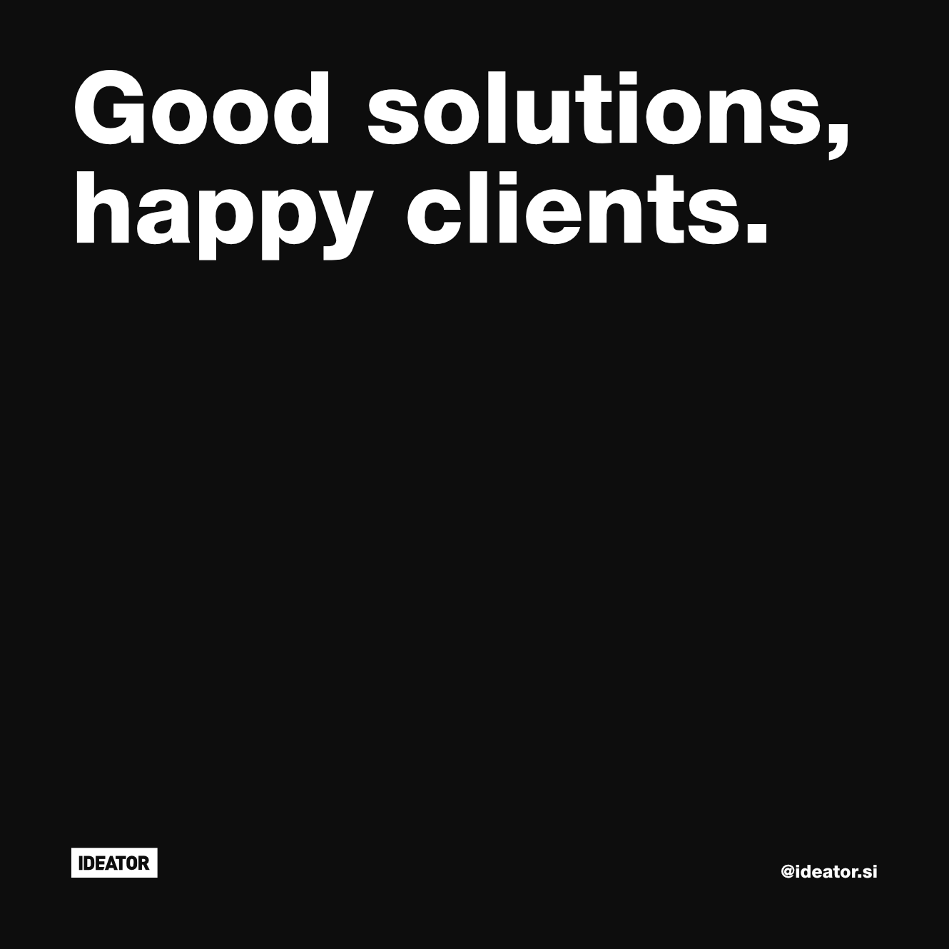 Good solutions, happy clients.