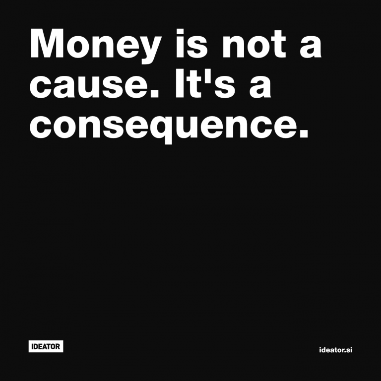 Money is not a cause. It's a consequence.