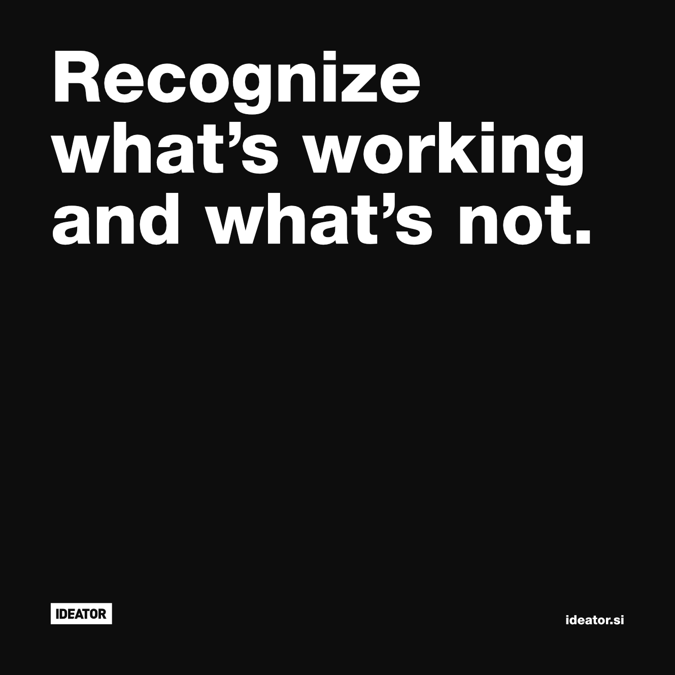 Recognize what's working and what's not.