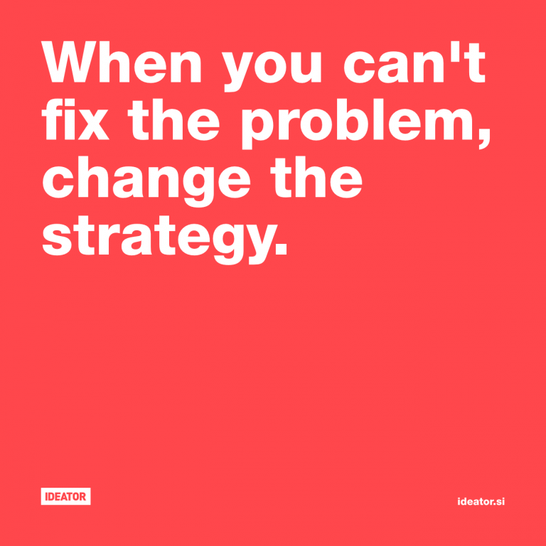 When you can't fix the problem, change the strategy.